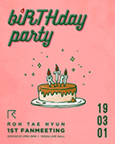 ROH TAE HYUN 1st FANMEETING [biRTHday party]